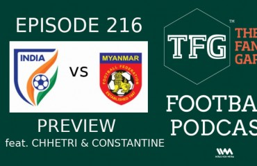 TFG Indian Football Podcast: India v Myanmar MATCH PREVIEW with thoughts from Sunil Chhetri and Stephen Constantine