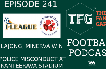 TFG Indian Football Podcast: I-League, ISL -- Bangalore Police Violence, Wins for Lajong and Minerva