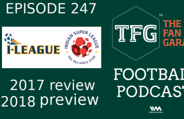 TFG Indian Football Podcast: New Year, New Hopes -- we review 2017 & look forward to 2018