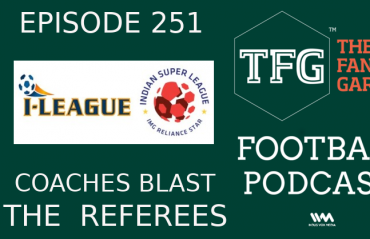 TFG Indian Football Podcast: I-League, ISL -- Coaches Blast Referees