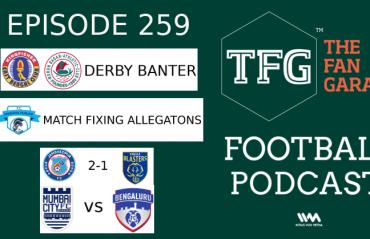 TFG Indian Football Podcast: Kolkata Derby Fan Banter + Minerva Punjab Allegations + ISL Roundup