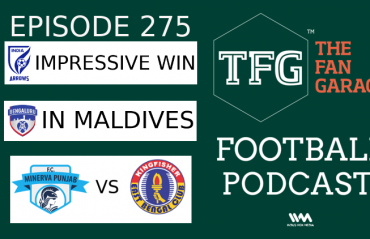 TFG Indian Football Podcast: I-League, ISL Roundup - Arrows Ascend, BFC in Maldives, Minerva-EB title battle