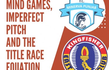 PREVIEW: Mind games, imperfect pitch and title race equation – Minerva vs East Bengal