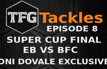 TFG TACKLES EP 8 -- Toni Dovale EXCLUSIVE and Super Cup final #KEBvBFC full preview