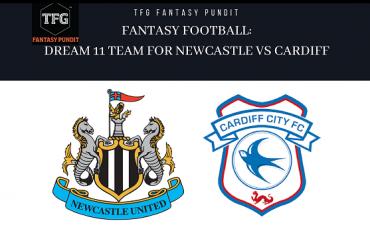 Fantasy Football: Dream 11 tips for Newcastle United vs Cardiff City
