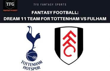 Fantasy Football - Dream 11 Tips for Tottenham Hotspurs vs Fulham