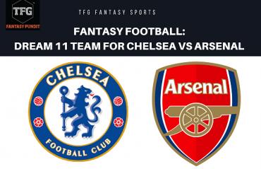 Fantasy Football - Dream 11 Tips for Chelsea vs Arsenal - Premier League