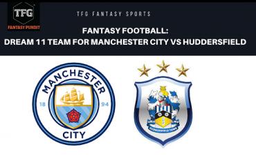 Fantasy Football- Dream 11 - Premier League Manchester City vs Huddersfield Town