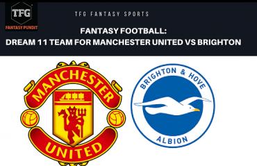 Fantasy Football- Dream 11 - Premier League Manchester United vs Brighton and Hove