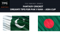 Fantasy Cricket: Dream11 tips for Asia Cup -- Pakistan v Bangladesh