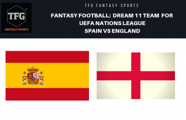 Fantasy Football - Dream 11 Tips for UEFA Nations League match between Spain and England