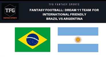 Fantasy Football - Dream 11 Tips for International friendly between Brazil vs Argentina