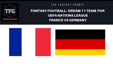 Fantasy Football - Dream 11 Tips for UEFA Nations League - France vs Germany