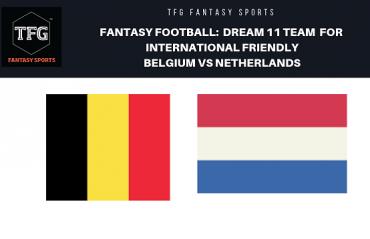 Fantasy Football: Dream 11 Tips for International friendly between Belgium and Netherlands