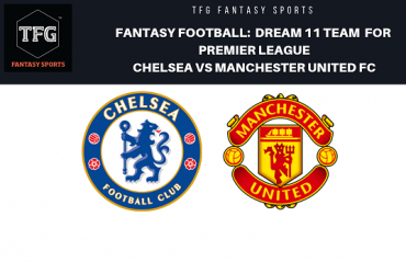 Fantasy Football- Dream 11 Tips for Premier League match between Chelsea and Manchester United FC