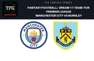 Fantasy Football - Dream 11 Tips for Premier League match between Manchester City vs Burnley