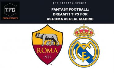 Fantasy Football - Dream 11 Tips for UEFA Champions League  match AS Roma vs Real Madrid