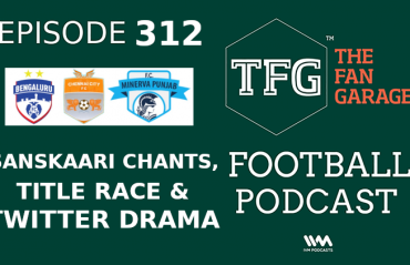 TFG Indian Football Podcast --  Sanskaari chants, I-League Title Race & Twitter Drama