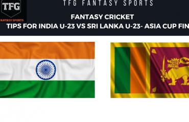 TFG Fantasy Sports: Fantasy Cricket tips for India v Sri Lanka--Under 23 Asia Cup final
