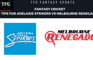 TFG Fantasy Sports: Fantasy Cricket tips for Adelaide Strikers v Melbourne Renegades-BBL 08