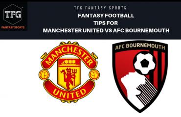 TFG Fantasy Sports: Fantasy Football tips for Manchester United vs Bournemouth - Premier League