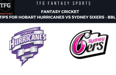 TFG Fantasy Sports: Fantasy Cricket tips for Hobart Hurricanes v Sydney Sixers BBL 08