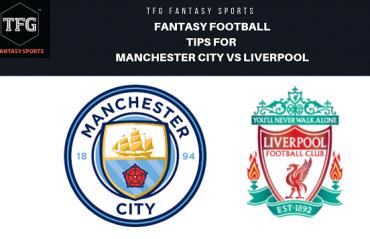 TFG Fantasy Sports - Fantasy Football tips for Manchester City vs Liverpool -- Premier League