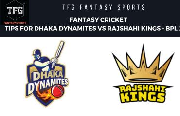 TFG Fantasy Sports: Fantasy Cricket tips for Dhaka Dynamites vs Rajshahi Kings -- BPL 2019