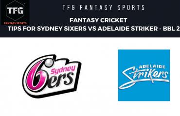TFG Fantasy Sports: Fantasy Cricket tips for Sydney Sixers vs Adelaide Strikers -- BBL08