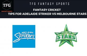 TFG Fantasy Sports: Fantasy Cricket tips for Adelaide Strikers vs Melbourne Stars - BBL08