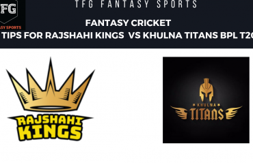 TFG Fantasy Sports: Fantasy Cricket tips for Khulna Titans v Rajshahi Kings