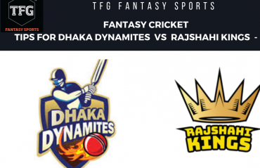 TFG Fantasy Sports: Fantasy Cricket tips for Rajshahi Kings v Dhaka Dynamites BPL T20