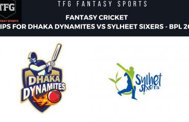 TFG Fantasy Sports: Fantasy Cricket tips for Dhaka Dynamites v Sylhet Sixers