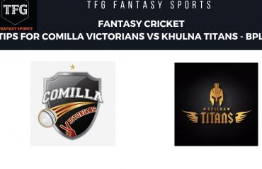 TFG Fantasy Sports: Fantasy Cricket tips for Comilla Victorians v Khulna Titans