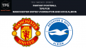 TFG Fantasy Sports: Fantasy Football tips for Manchester United vs Brighton and Hove Albion - Premier League