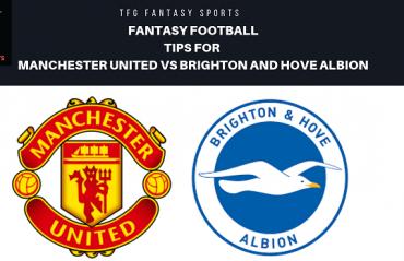 TFG Fantasy Sports: Fantasy Football tips for Manchester United vs Brighton and Hove Albion - Premier League