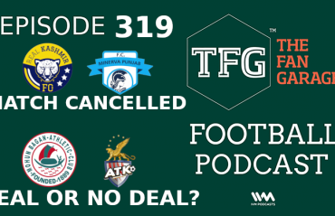TFG Indian Football Podcast - Minerva Punjab cancel Real Kashmir's trip, ISL's Kolkata dilemma