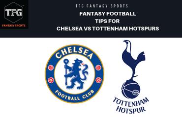 TFG Fantasy Sports: Fantasy Football tips for Chelsea vs Tottenham Hotspurs - Premier League