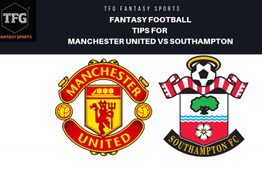 TFG Fantasy Sports: Fantasy Football tips for Manchester United vs Southampton - Premier League