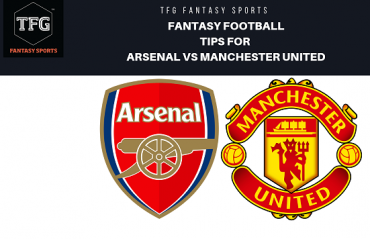 TFG Fantasy Sports: Fantasy Football tips for Arsenal vs Manchester United - Premier League