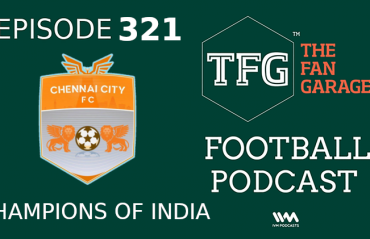 TFG Indian Football Podcast Episode 321 -- Chennai City's historic triumph in the I-League