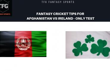 TFG Fantasy Sports: Fantasy Cricket tips for Afghanistan v Ireland only Test