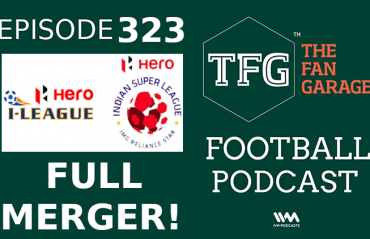 TFG Indian Football Podcast Episode 323 -- Full merger of I-League, ISL is finally here!