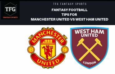 TFG Fantasy Sports: Fantasy Football tips for Manchester United vs West Ham - Premier League
