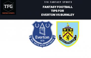 TFG Fantasy Sports: Fantasy Football tips for Everton vs Burnley -- Premier League