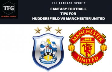 TFG Fantasy Sports: Fantasy Football tips for Huddersfield vs Manchester United - Premier League