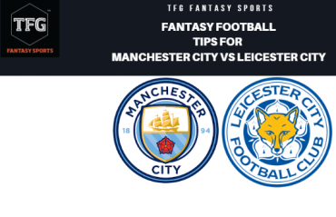 TFG Fantasy Sports: Fantasy Football tips for Manchester City vs Leicester City - Premier League