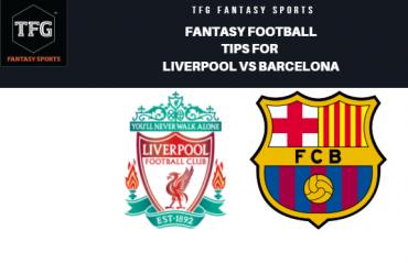 TFG Fantasy Sports: Fantasy Football tips for Liverpool vs Barcelona -- UEFA Champions League
