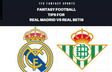 TFG Fantasy Sports: Fantasy Football tips for Real Madrid vs Real Betis -- La Liga