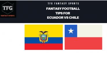 TFG Fantasy Sports: Fantasy Football tips for Ecuador vs Chile -- Copa America